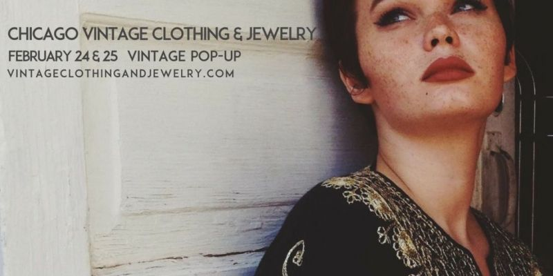 Chicago Vintage Clothing and Jewelry show Vintage Pop Up, Chicago in FEbruary